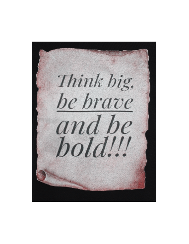T-shirt Think big, be brave and be bold!